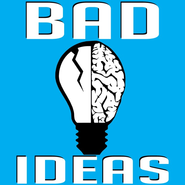 Bad Ideas Podcast