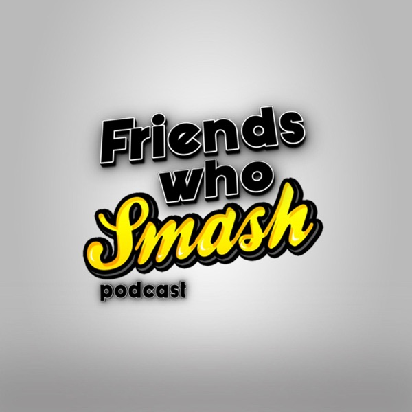 Friends Who Smash Podcast