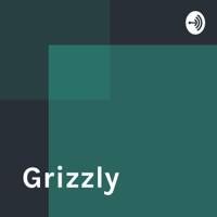 Grizzly podcast
