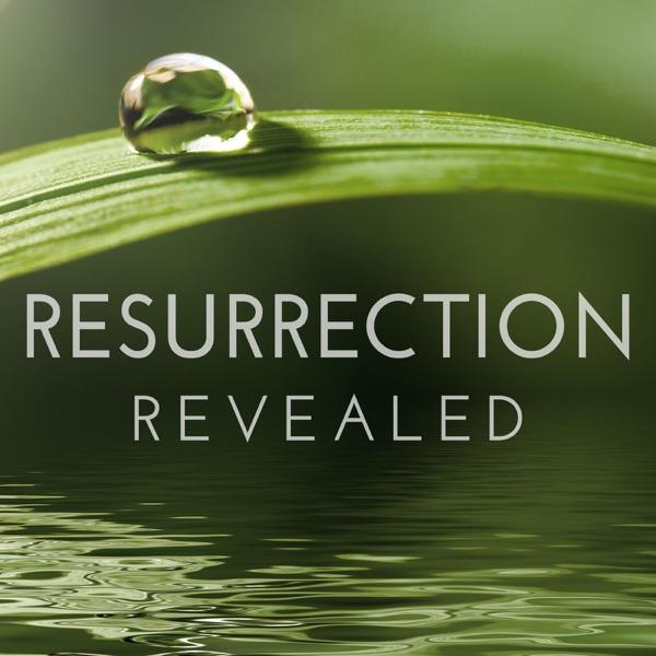 Resurrection Revealed