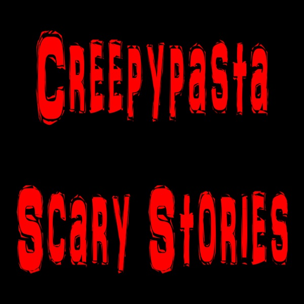 Creepypasta and Scary Stories