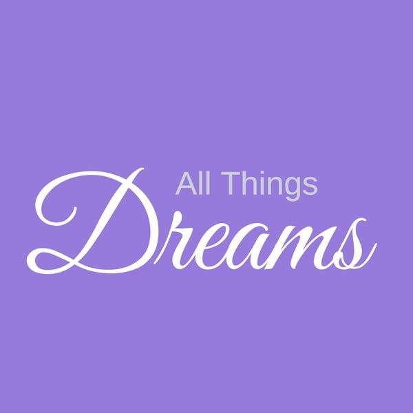 All Things Dreams