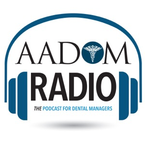 AADOM Radio-THE Podcast For Dental Managers