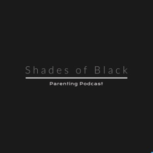 Shades of Black: Parenting Podcast