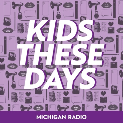 Kids These Days:Michigan Radio