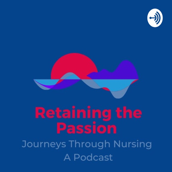 Retaining the Passion: Journeys Through Nursing