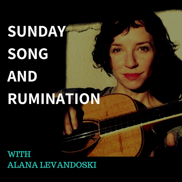 Sunday Song and Rumination with Alana Levandoski