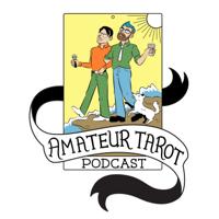 Amateur Tarot Pod: A Mystical Comedy Advice Show podcast