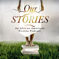 Our Stories: An African American Fiction Podcast podcast