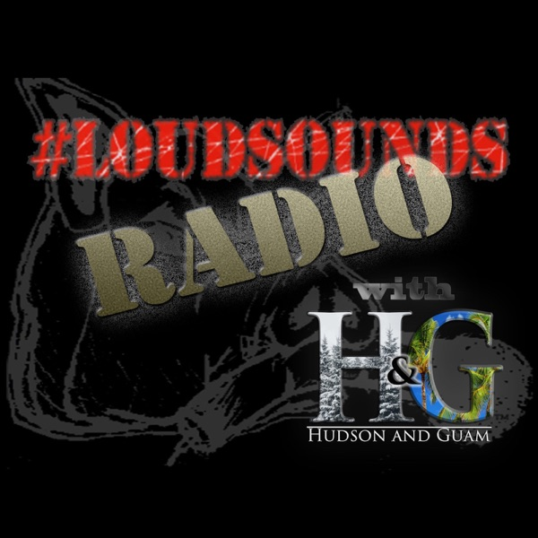 #loudsounds Radio with Hudson and Guam