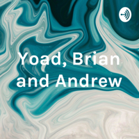 Yoad, Brian and Andrew podcast