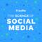 The Science of Social Media