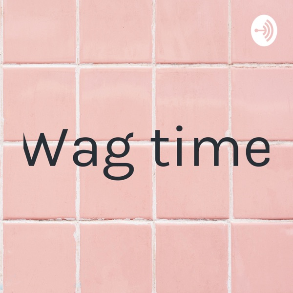 Wag time