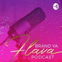 Brand Ya Flava Podcast podcast