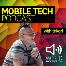 Mobile Tech Podcast with tnkgrl Myriam Joire: Google dropping