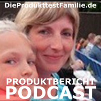 Die Produkttest Familie Podcast podcast