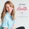 Just Enjoy Health with Dr. Meghan Birt artwork