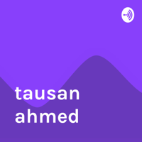 tausan ahmed podcast