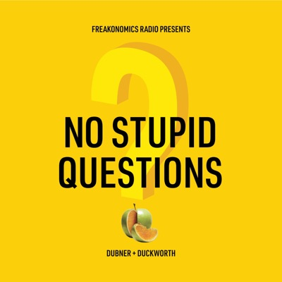 No Stupid Questions:Freakonomics Radio