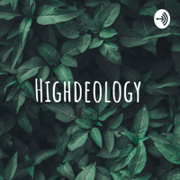 Highdeology podcast