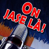 On jase là! podcast