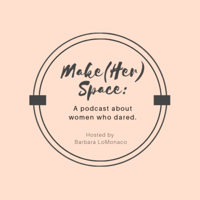 Make(Her) Space - A Podcast about Women Who Dared podcast