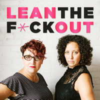 Lean the F*ck Out | Fempreneurs | Women Entrepreneurs | Female Business Owners podcast