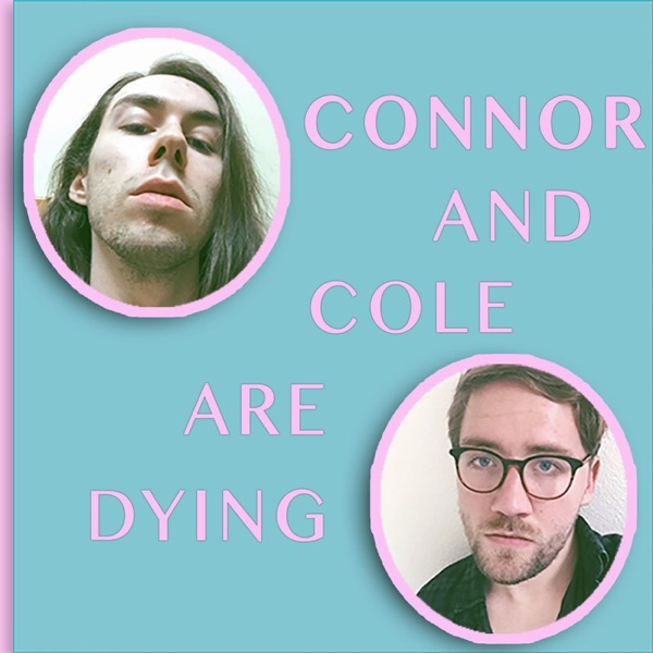 Connor and Cole are Dying