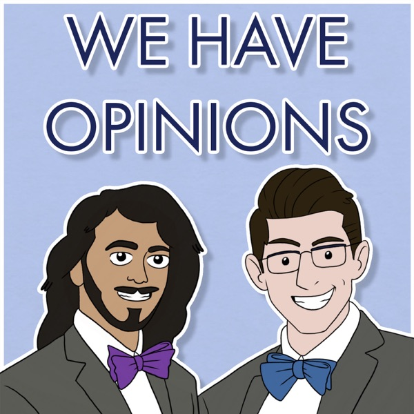 We Have Opinions