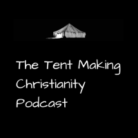 The Tent Making Christianity Podcast