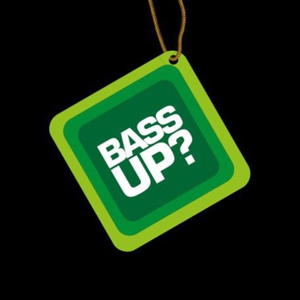 Bass Up? Podcast