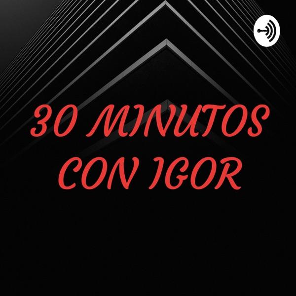 30 MINUTOS CON IGOR
