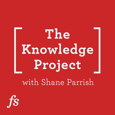 The Knowledge Project with Shane Parrish