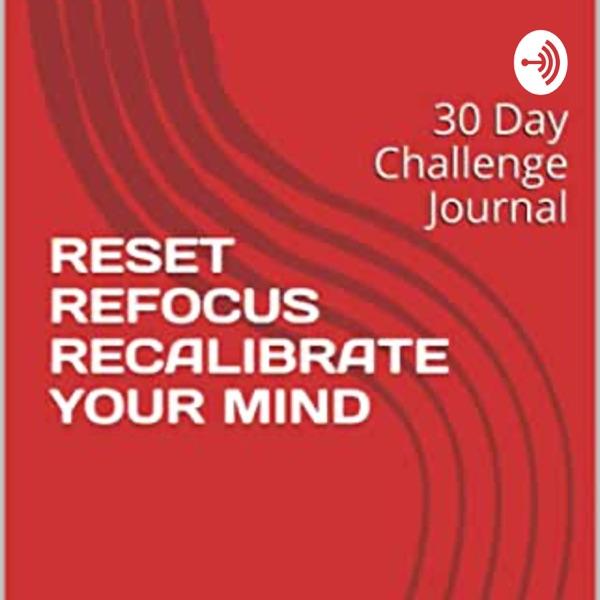 RESET REFOCUS RE-CALIBRATE- 30 DAY MINDSET CHALLENGE