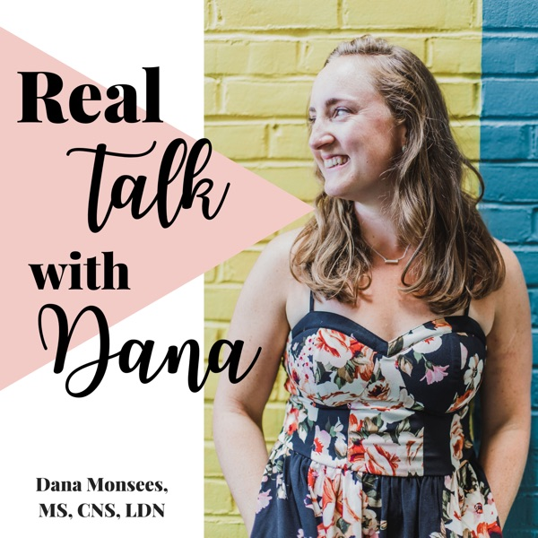 Real Talk with Dana | body image, non-diet nutrition and health at every size