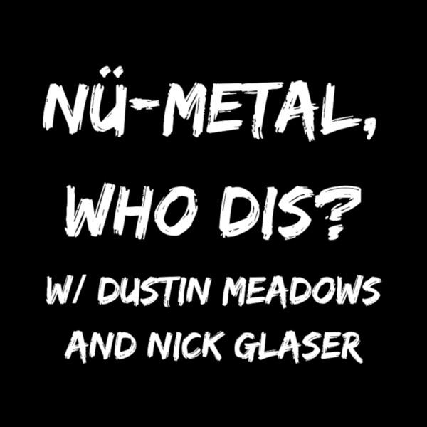 Nü-Metal, Who Dis?