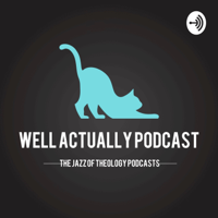 Well Actually Podcast podcast