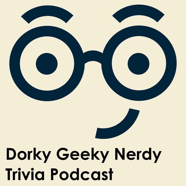 Dorky Geeky Nerdy Trivia Podcast podcast show image