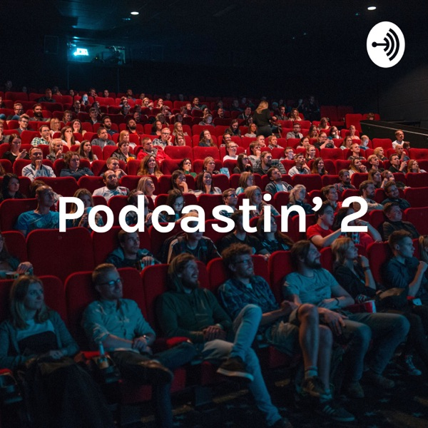 Podcastin' 2: Electric Boogaloo