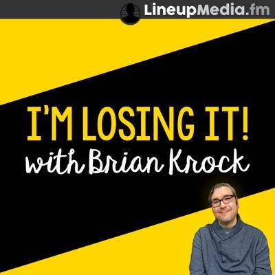 I'm Losing It! with Brian Krock:Brian Krock