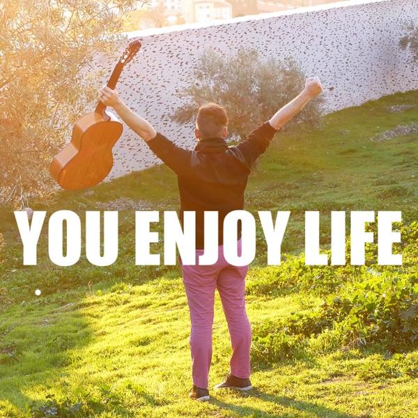 You Enjoy Life