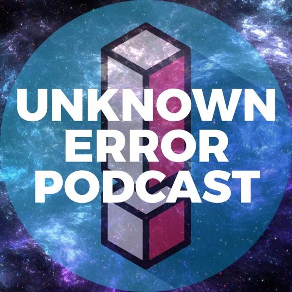 Unknown Error Podcast