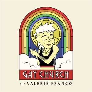 Gay Church with Valerie Franco