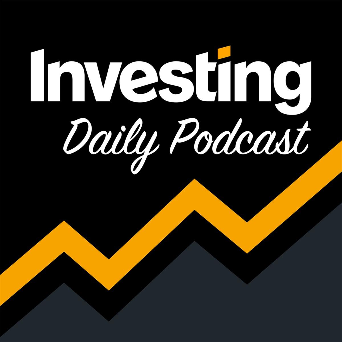 Investing.com Daily Podcast