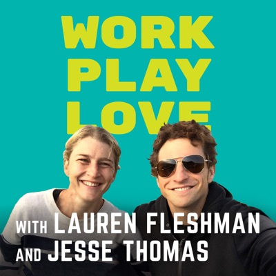 Work, Play, Love with Lauren Fleshman and Jesse Thomas:Lauren Fleshman & Jesse Thomas