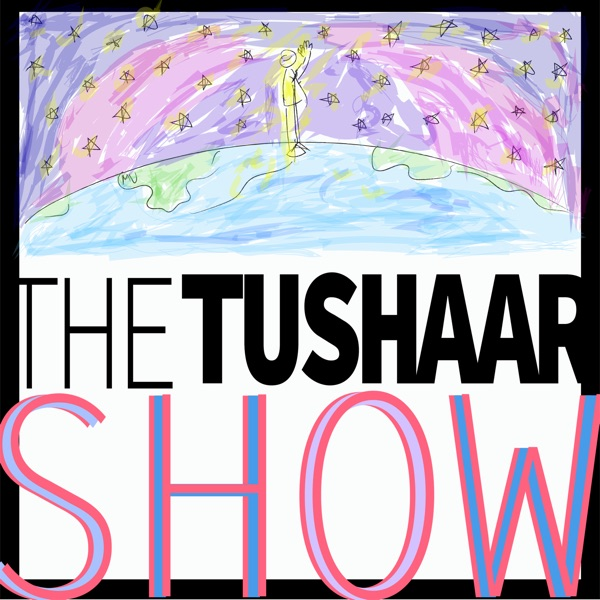 The Tushaar Show!