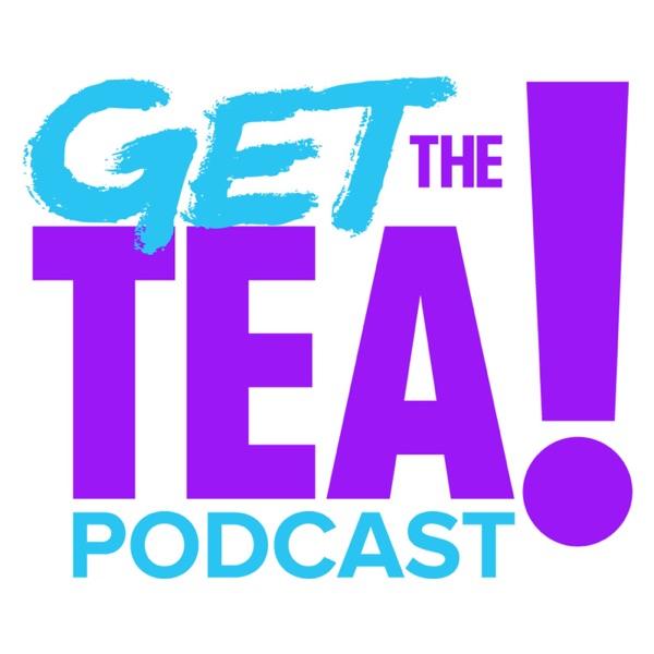 Get The Tea Podcast