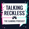 Talking Reckless (A Gaming Podcast) artwork