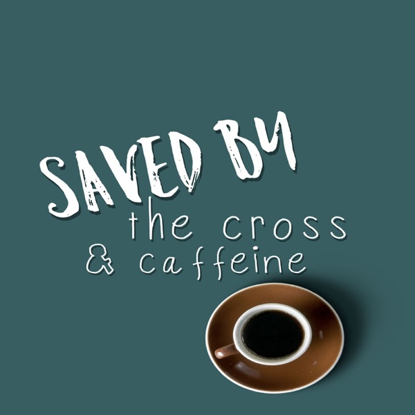 Saved by the Cross & Caffeine
