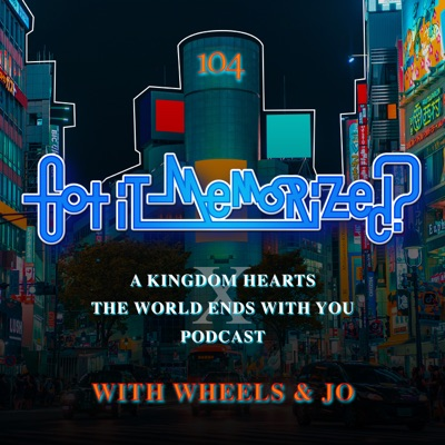 Got it Memorized? A Kingdom Hearts Recap Podcast